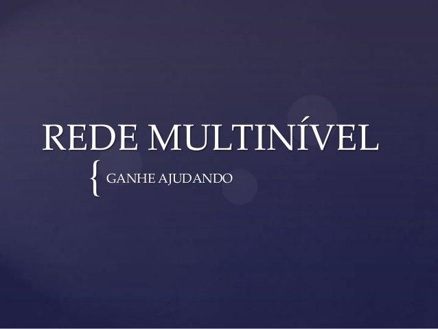 REDE MULTINÍVEL  {  GANHE AJUDANDO