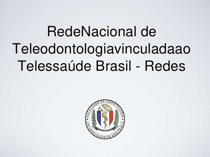 RedeNacional deTeleodontologiavinculadaao Telessaúde Brasil - Redes
