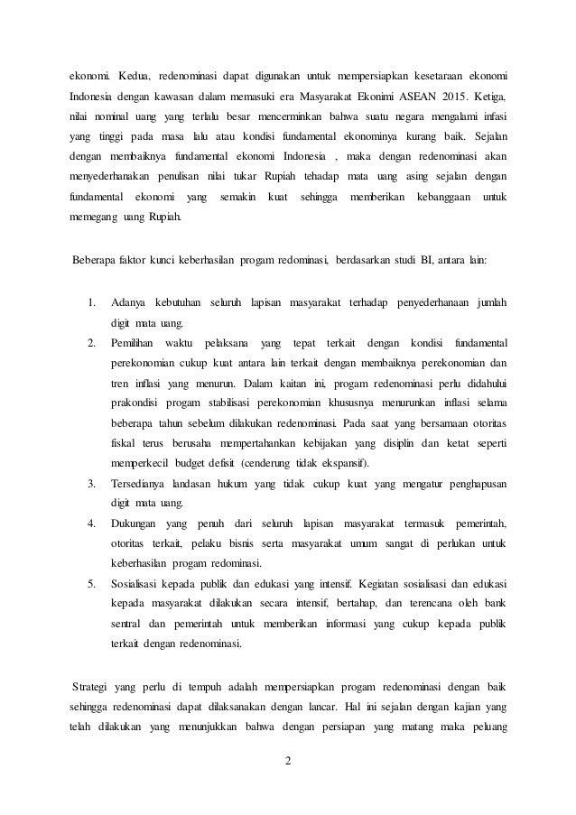 2 ekonomi. Kedua, redenominasi dapat digunakan untuk mempersiapkan kesetaraan ekonomi Indonesia dengan kawasan dalam memas...