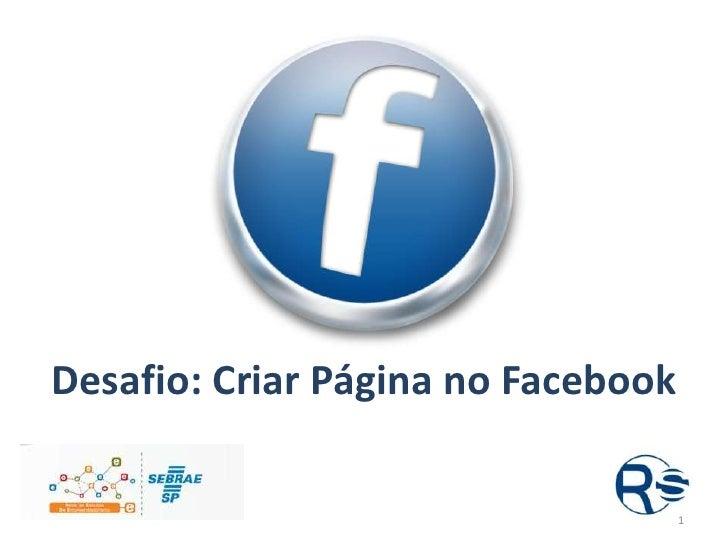 Desafio: Criar Página no Facebook                                    1