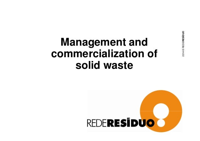 Management and  commercialization of  solid waste  2014 © REDERESÍDUO