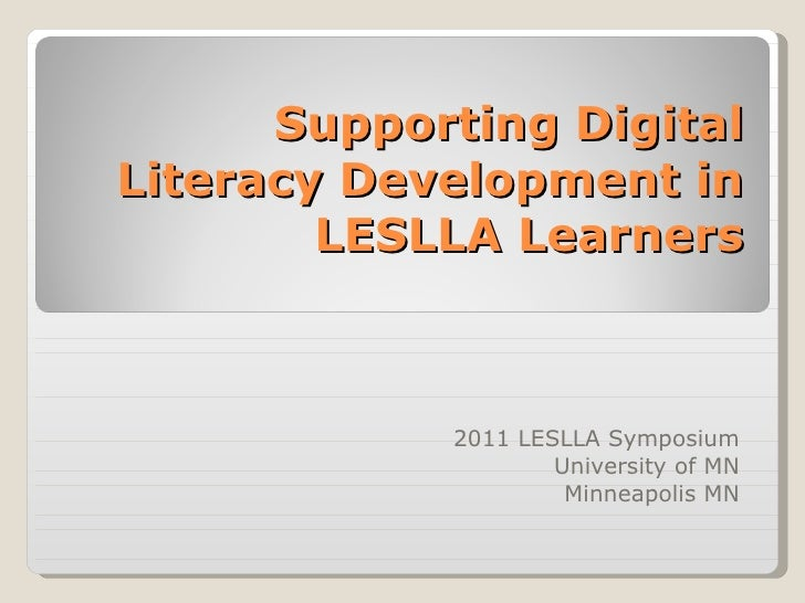Supporting Digital Literacy Development in LESLLA Learners 2011 LESLLA Symposium University of MN Minneapolis MN