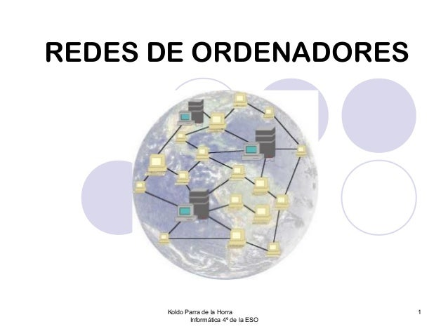 REDES DE ORDENADORES  Koldo Parra de la Horra Informática 4º de la ESO  1