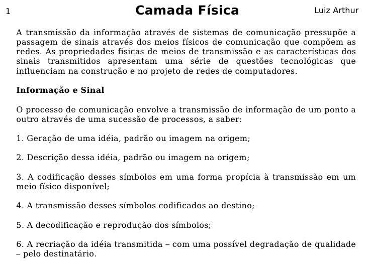 1                              Camada Física                             Luiz Arthur      A transmissão da informação atra...