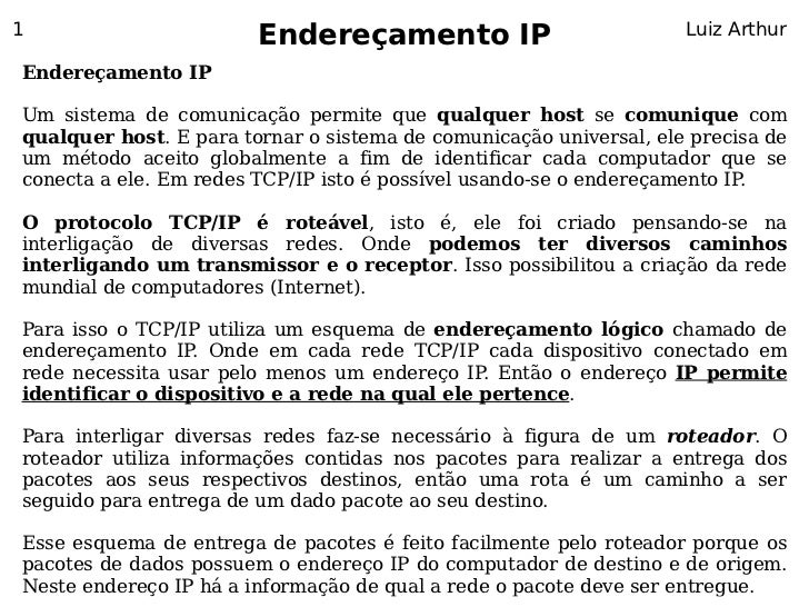 1                         Endereçamento IP                            Luiz Arthur  Endereçamento IP  Um sistema de comuni...