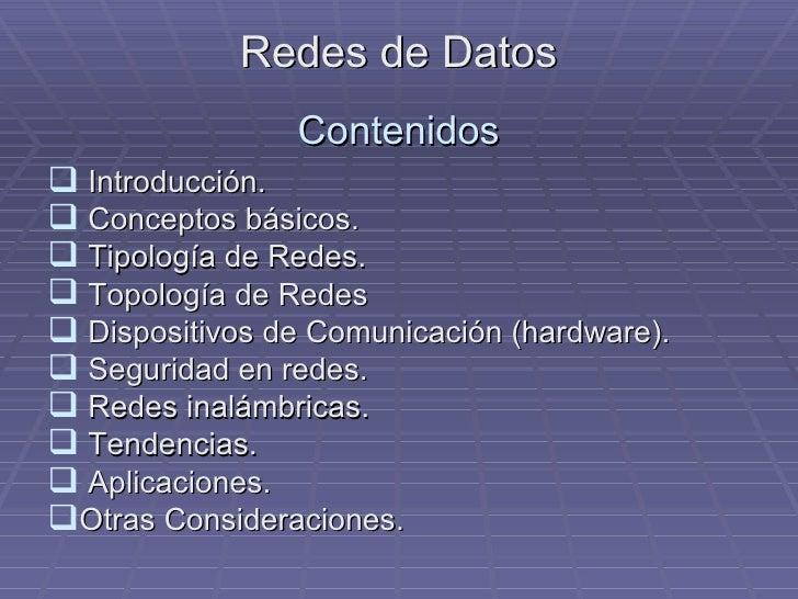 Redes de Datos Contenidos <ul><li>Introducción. </li></ul><ul><li>Conceptos básicos. </li></ul><ul><li>Tipología de Redes....