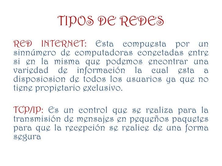 Microondas ,etc.</li></li></ul><li>TIPOS DE REDES<br />Entre los tipos de redes tenemos los siguientes:<br />RED IAN:Son r...