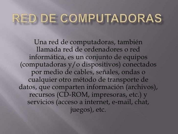 Red de computadoras<br />Unared de computadoras, también llamadared de ordenadoresored informática, es un conjunto de ...