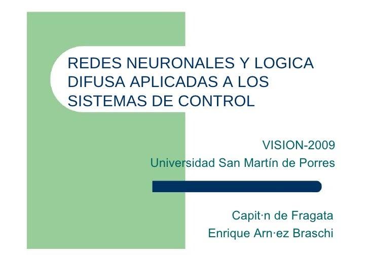 REDES NEURONALES Y LOGICA DIFUSA APLICADAS A LOS SISTEMAS DE CONTROL  VISION-2009  Universidad San Martín de Porres  Capit...