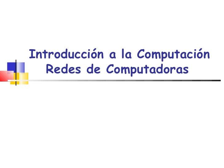 Introducción a la Computación Redes de Computadoras