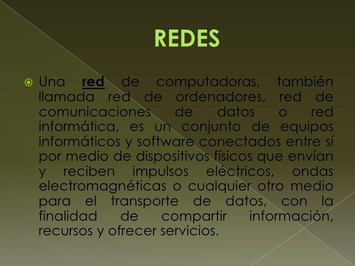    Una red de computadoras, también    llamada red de ordenadores, red de    comunicaciones       de     datos    o   red...