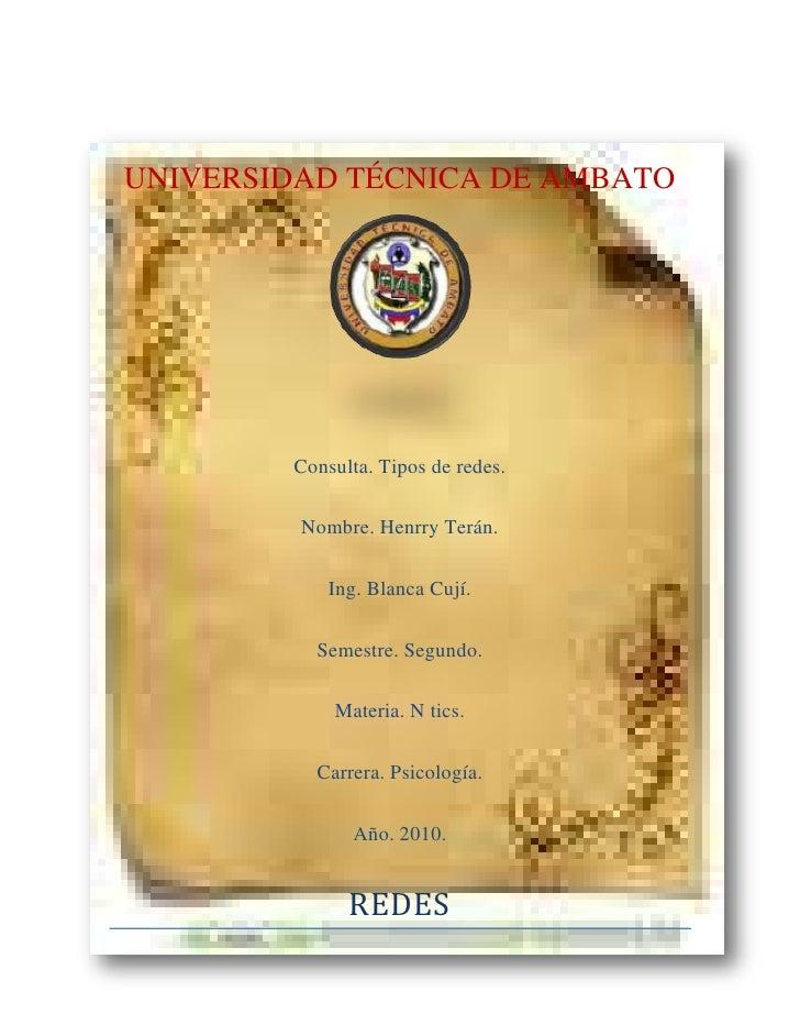 -199848169855<br />UNIVERSIDAD TÉCNICA DE AMBATO<br />Consulta. Tipos de redes. <br />Nombre. Henrry Terán.<br />Ing. Blan...
