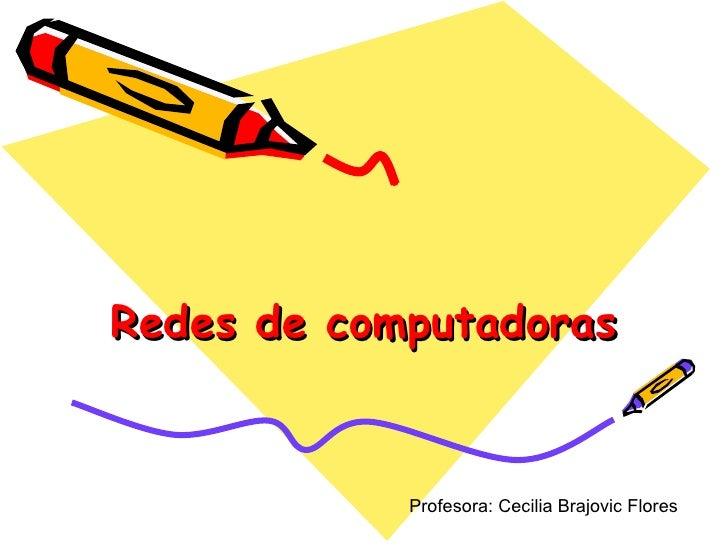 Redes de computadoras Profesora: Cecilia Brajovic Flores