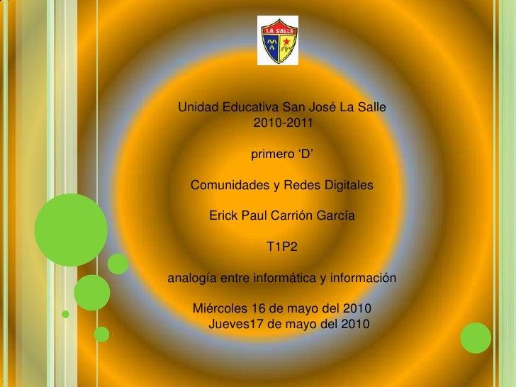 Unidad Educativa San José La Salle<br /> 2010-2011<br />primero 'D'Comunidades y Redes Digitales Erick Paul Carrión García...