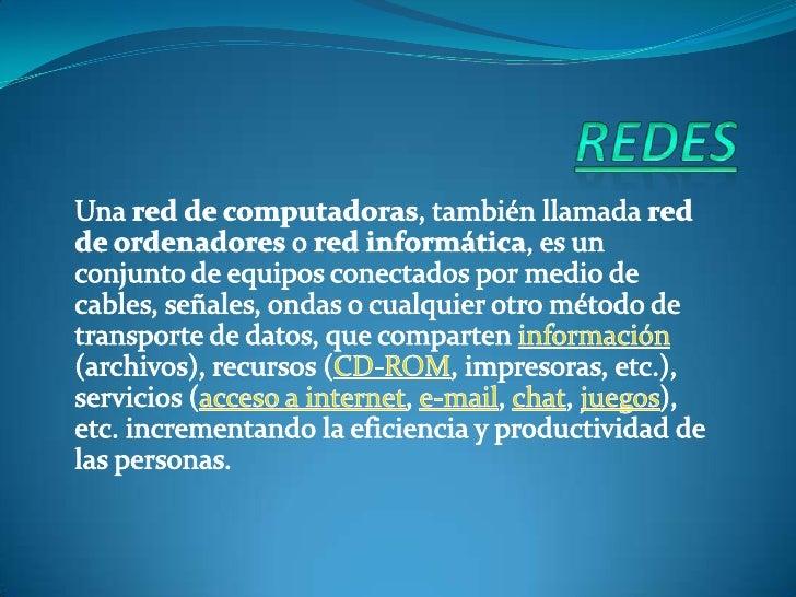 REDES<br />Una red de computadoras, también llamada red de ordenadores o red informática, es un conjunto de equipos conect...