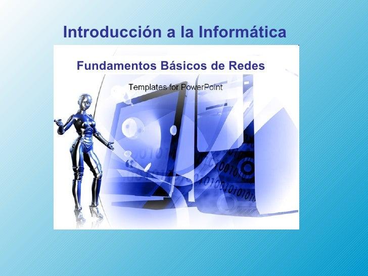 Introducción a la Informática Fundamentos Básicos de Redes
