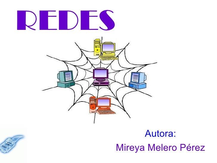 REDES Autora: Mireya Melero Pérez