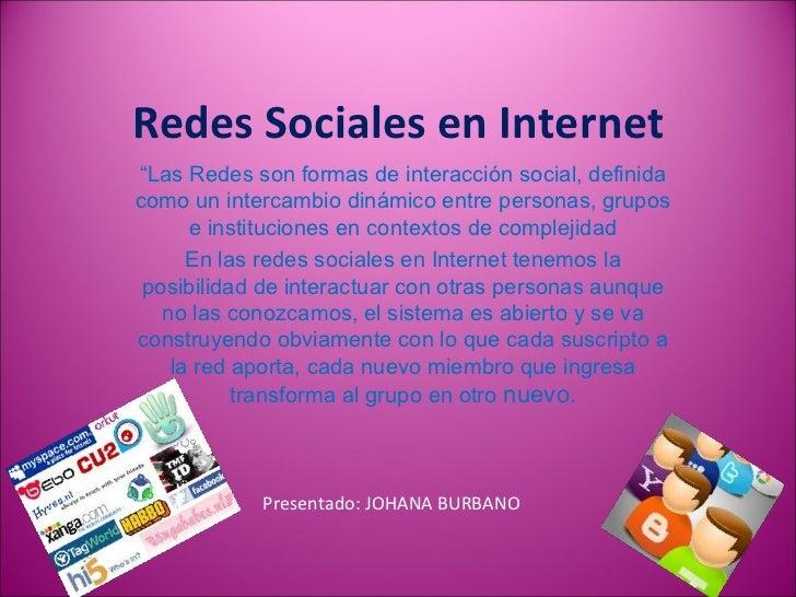 """Redes Sociales en Internet """" Las Redes son formas de interacción social, definida como un intercambio dinámico entre perso..."""