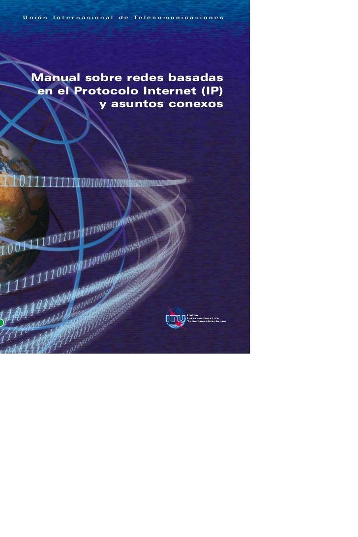 Unión   Internacional   de   Te l e c o m u n i c a c i o n e s Manual sobre redes basadas en el Protocolo Internet (IP)  ...