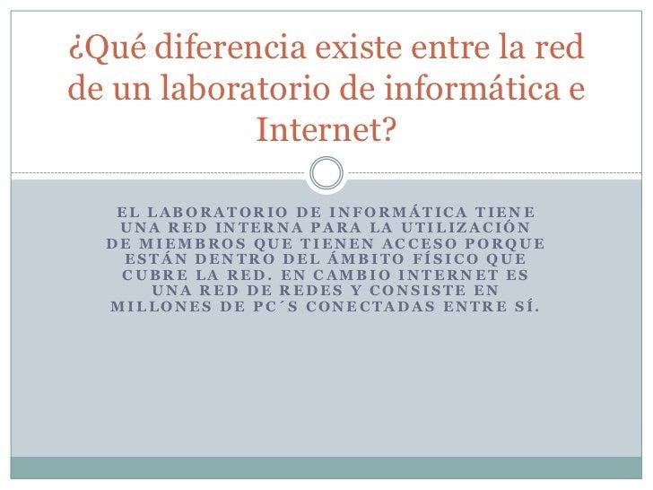 EL laboratorio de informática tiene una red interna para la utilización de miembros que tienen acceso porque están dentro ...