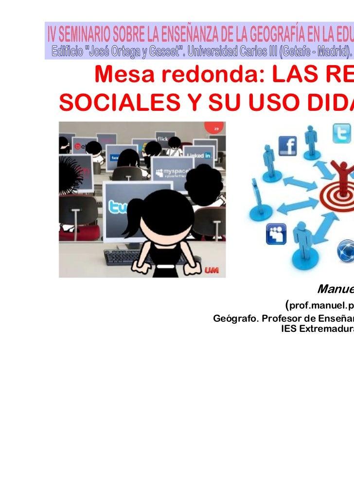 Mesa redonda: LAS REDESSOCIALES Y SU USO DIDÁCTICO                               Manuel Pimienta Muñiz                    ...