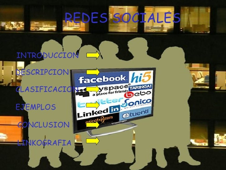 REDES SOCIALES INTRODUCCION DESCRIPCION EJEMPLOS CONCLUSION LINKOGRAFIA CLASIFICACION