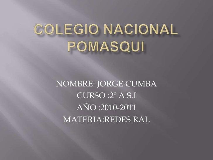 NOMBRE: JORGE CUMBA   CURSO :2º A.S.I   AÑO :2010-2011 MATERIA:REDES RAL