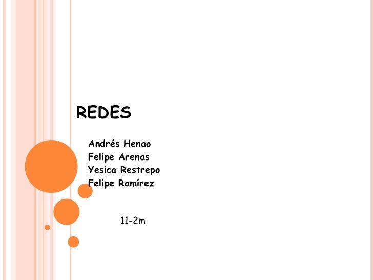 REDES Andrés Henao Felipe Arenas Yesica Restrepo Felipe Ramírez       11-2m
