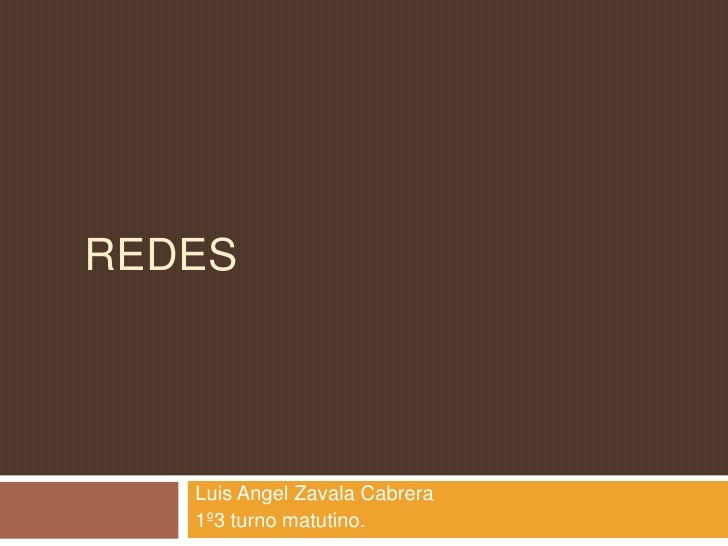 REDES   Luis Angel Zavala Cabrera   1º3 turno matutino.