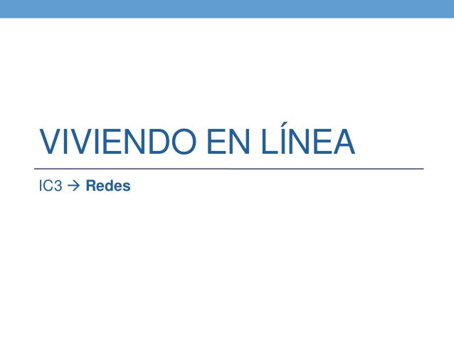 VIVIENDO EN LÍNEAIC3  Redes