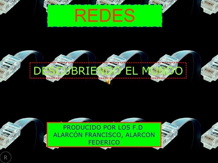 DESCUBRIENDO EL MUNDO REDES PRODUCIDO POR LOS F.D  ALARCÓN FRANCISCO, ALARCON FEDERICO R
