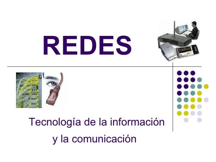 REDES  Tecnología de la información     y la comunicación