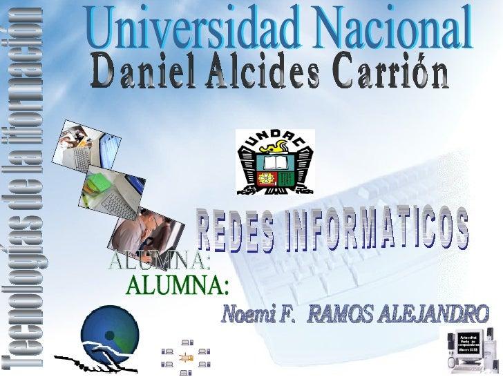 Tecnologías de la iformación REDES INFORMATICOS Universidad Nacional  Daniel Alcides Carrión ALUMNA: Noemi F.  RAMOS ALEJA...