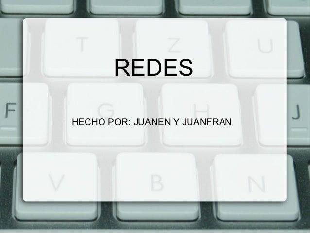 REDESHECHO POR: JUANEN Y JUANFRAN