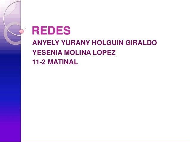 REDESANYELY YURANY HOLGUIN GIRALDOYESENIA MOLINA LOPEZ11-2 MATINAL