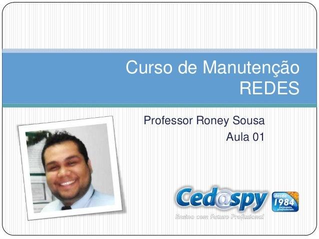 Curso de Manutenção            REDES Professor Roney Sousa               Aula 01
