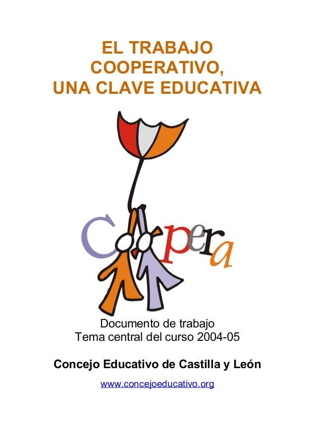 EL TRABAJO COOPERATIVO, UNA CLAVE EDUCATIVA Documento de trabajo Tema central del curso 2004-05 Concejo Educativo de Casti...