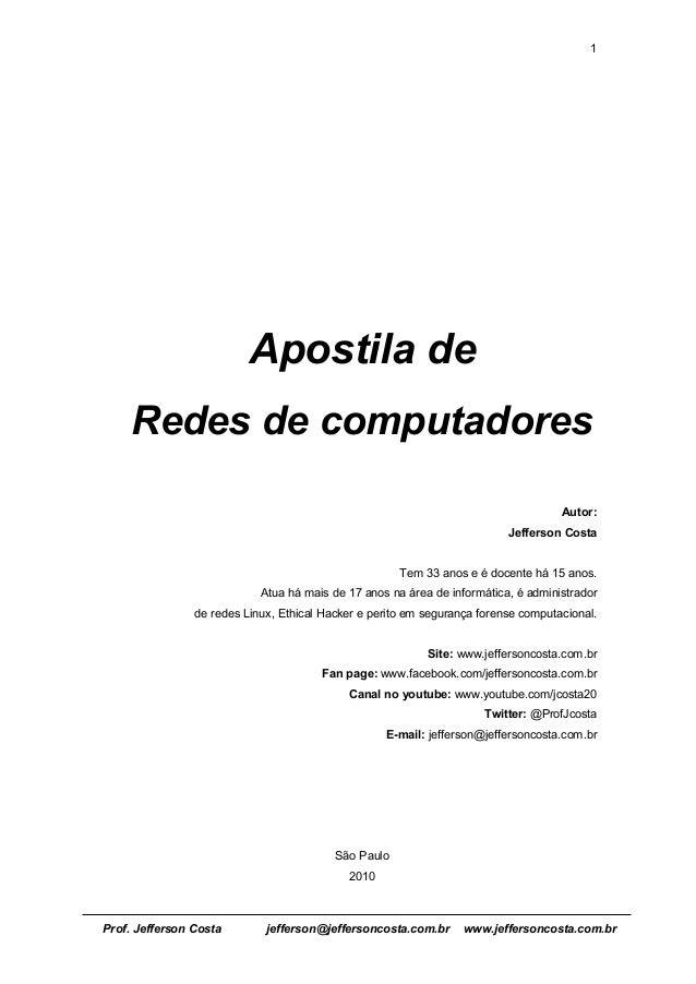 1  Apostila de Redes de computadores Autor: Jefferson Costa Tem 33 anos e é docente há 15 anos. Atua há mais de 17 anos na...