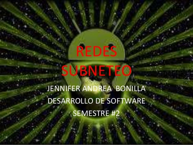 REDES  SUBNETEO  JENNIFER ANDREA BONILLA  DESARROLLO DE SOFTWARE  SEMESTRE #2