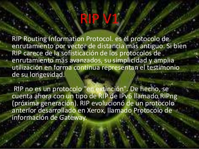 RIP V1  RIP Routing Information Protocol. es el protocolo de  enrutamiento por vector de distancia más antiguo. Si bien  R...