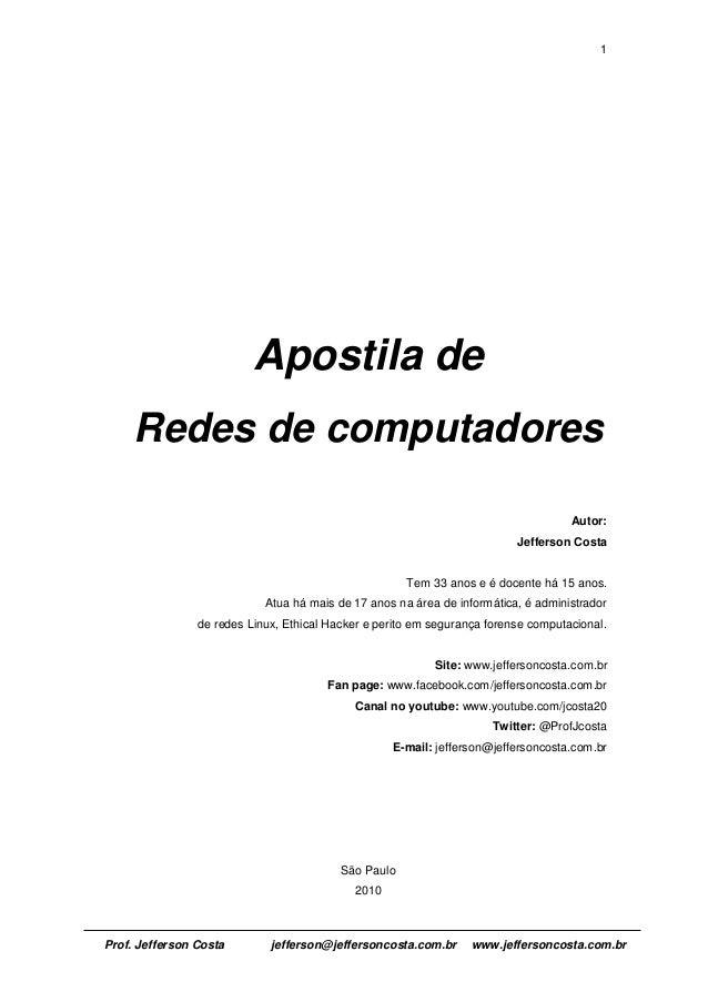 1 Prof. Jefferson Costa jefferson@jeffersoncosta.com.br www.jeffersoncosta.com.br Apostila de Redes de computadores Autor:...