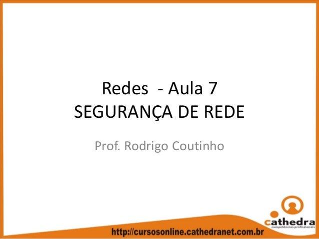 Redes‐ Aula7 SEGURANÇADEREDE Prof.RodrigoCoutinho
