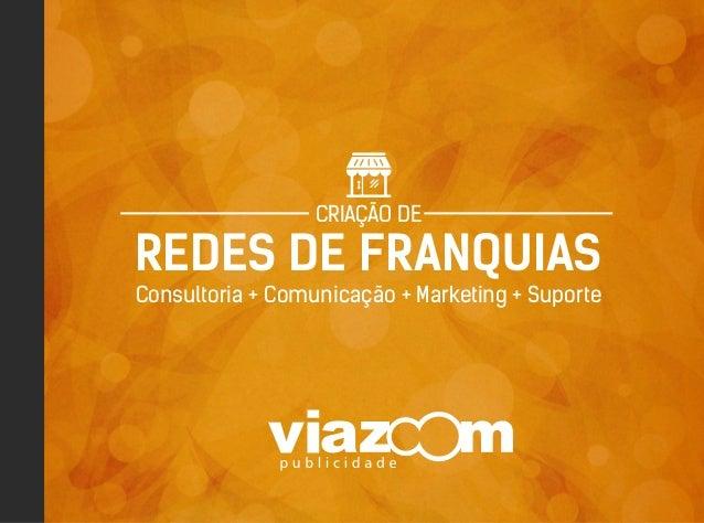 REDES DE FRANQUIAS Consultoria + Comunicação + Marketing + Suporte CRIAÇÃO DE