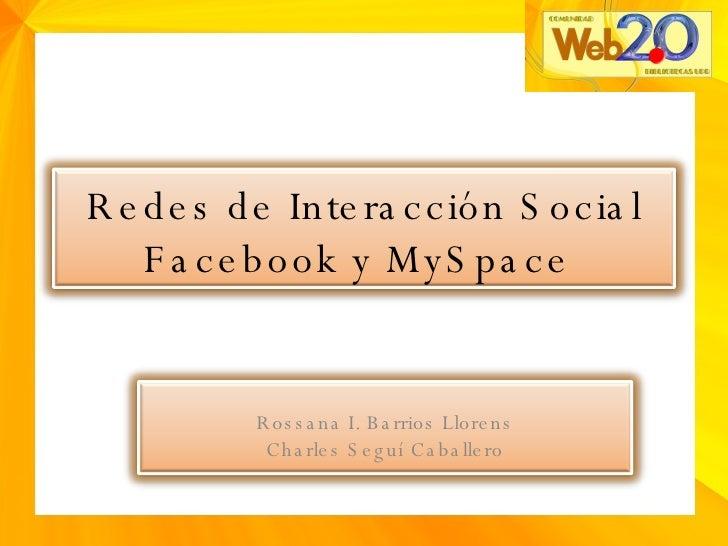 Redes de Interacción Social Facebook y MySpace  Rossana I. Barrios Llorens Charles Seguí Caballero