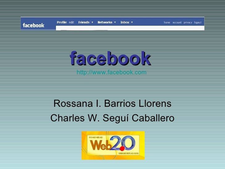 facebook   http://www.facebook.com   Rossana I. Barrios Llorens Charles W. Seguí Caballero