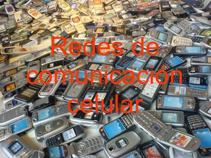 Redes de telefonía celular Redes de comunicación celular