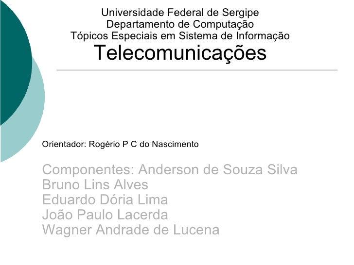 Universidade Federal de Sergipe Departamento de Computação Tópicos Especiais em Sistema de Informação Telecomunicações Ori...