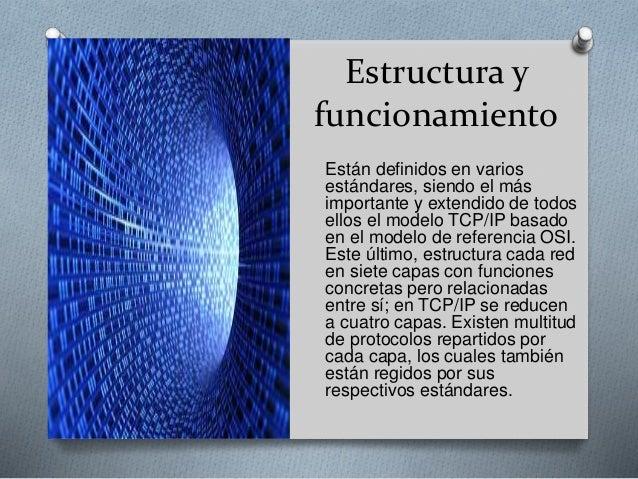 Estructura y funcionamiento Están definidos en varios estándares, siendo el más importante y extendido de todos ellos el m...