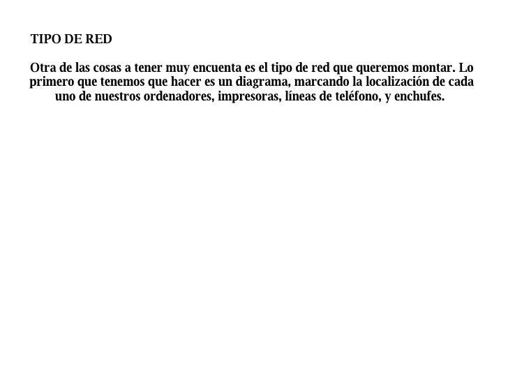 <ul><li>TIPO DE RED </li></ul>Otra de las cosas a tener muy encuenta es el tipo de red que queremos montar. Lo primero que...