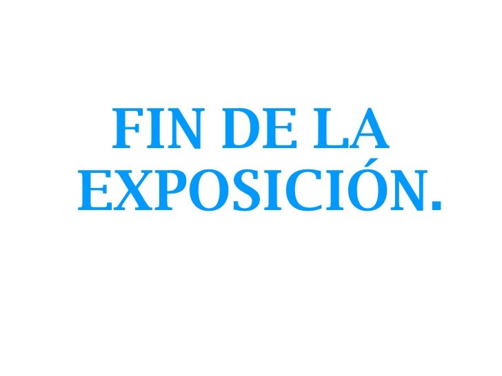 <ul><li>FIN DE LA EXPOSICIÓN. </li></ul>